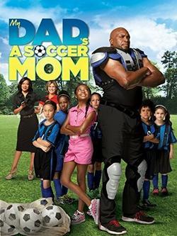 My Dad`s a Soccer Mom , 2014 - смотреть онлайн