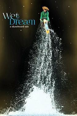 Wet Dream: a skateboard tale, 2014 - смотреть онлайн
