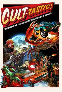 Cult-Tastic: Tales from the Trenches with Roger and Julie Corman , 2019 - смотреть онлайн