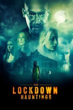 The Lockdown Hauntings, 2021 - смотреть онлайн