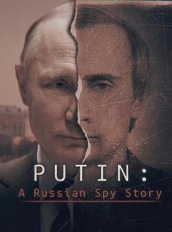 Putin: A Russian Spy Story , 2020 - смотреть онлайн