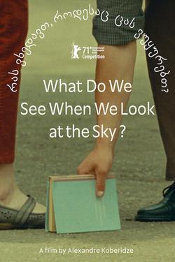 Что мы видим, когда смотрим на небо? , 2021 - смотреть онлайн