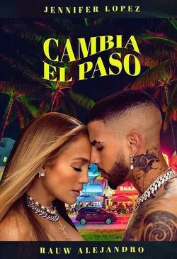 Jennifer Lopez & Rauw Alejandro: Cambia el paso , 2021 - смотреть онлайн