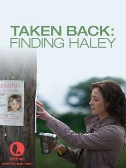 Taken Back: Finding Haley, 2012 - смотреть онлайн